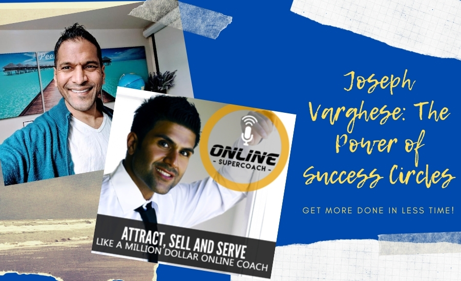 Get More Done in Less Time with Joseph Varghese of Success Circles